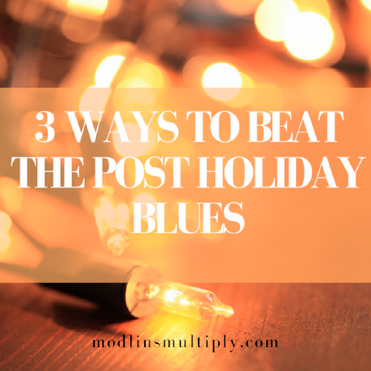 3 Ways to Beat the Post Holiday Blues